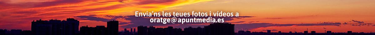 Envia'ns les teues fotos i vídeos a oratge@apuntmedia.es